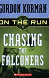 Chasing the Falconers (On the Run, Book 1) (0439651360) by Korman, Gordon