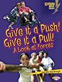 Give It a Push! Give It a Pull!: A Look at Forces (Lightning Bolt Books: Exploring Physical Science (Paperback))