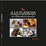 A la Plancha - den Unterschied schmecken: Das erste deutsche Plancha-Buch mit Infos und Rezepten rund ums Plancha-Grillen