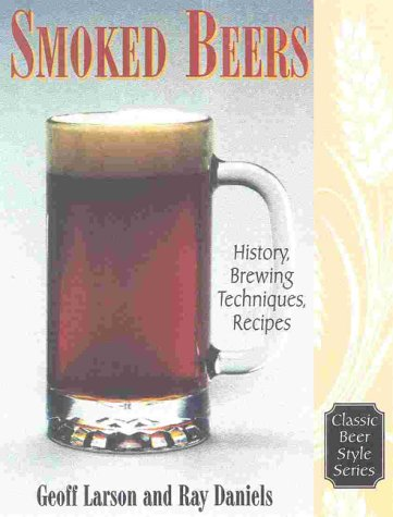 Smoked Beers: History, Brewing Techniques, Recipes (Classic Beer Style Series, 18.)