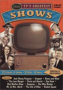 1950s TV's Greatest Shows Featuring: The Jack Benny Program / Dragnet / The Burns and Allen Show / The Lone Ranger / The Adventures of Ozzie and Harriet / Sea Hunt / The Red Skelton Show / Suspense / Our Miss Brooks / Mr. & Mrs. North / The Life of Riley