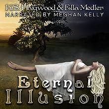 Eternal Illusion: The Eternal Series, Book 3 Audiobook by K.S. Haigwood, Ella Medler Narrated by Meghan Kelly