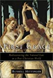 The First Grace: Rediscovering the Natural Law in a Post-Christian World