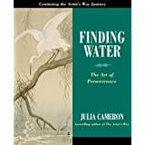 Finding Water: The Art of Perseveranceby Julia Cameron