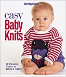 Easy Baby Knits: 50 Whimsical Projects for Babies & Toddlers (Family Circle Easy...) Family Circle Magazine