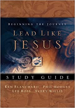 Lead Like Jesus Study Guide: Avery Willis, Ken Blanchard, Phil Hodges