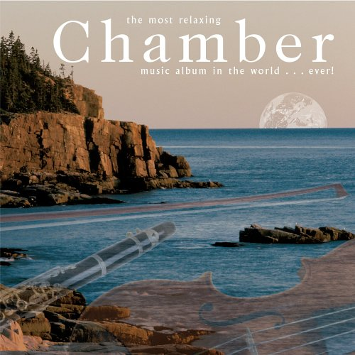 The Most Relaxing Chamber Music Album in the World ... Ever!