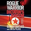 Rogue Warrior: Dictator's Ransom (       UNABRIDGED) by Richard Marcinko, Jim DeFelice Narrated by Peter Ganim