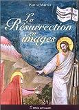echange, troc Pierre Martin - La Résurrection en images