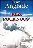 Riez pour nous ! : roman