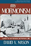 img - for My Mormonism: a primer for non-Mormons and Mormons, alike by David V. Mason (2011-07-19) book / textbook / text book