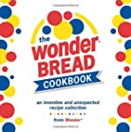 The Wonder Bread Cookbook: An Inventi...