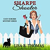 Sharpe Shooter: Cozy Suburbs Mystery Series, Book 1 | Lisa B. Thomas