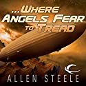 ...Where Angels Fear to Tread (       UNABRIDGED) by Allen Steele Narrated by Marc Vietor, Allen Steele
