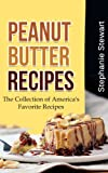 Peanut Butter Recipes: The Collection of Americas Favorite Recipes