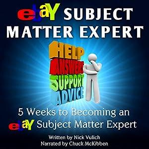 eBay Subject Matter Expert: 5 Weeks to Becoming an eBay Subject Matter Expert | [Nick Vulich]