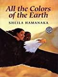 All The Colors Of The Earth (Turtleback School & Library Binding Edition) (0613228081) by Hamanaka, Sheila