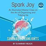 Spark Joy: An Illustrated Master Class on the Art of Organizing by Marie Kondo | Summary & Highlights |  Summary Reads