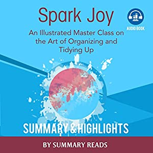 Spark Joy: An Illustrated Master Class on the Art of Organizing by Marie Kondo | Summary & Highlights Audiobook