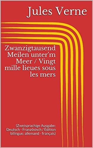 Zwanzigtausend Meilen Unter'M Meer / Vingt Mille Lieues Sous Les Mers (Zweisprachige Ausgabe: Deutsch - Französisch / Édition Bilingue: Allemand - Français) (German Edition)