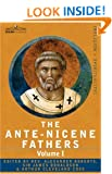 The Ante-Nicene Fathers: The Writings of the Fathers Down to A.D. 325 Volume I - The Apostolic Fathers with Justin Martyr and Irenaeus: 1