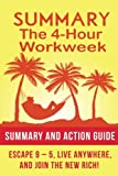 The 4 Hour Work Week Summary: Action Guide To Escape 9 - 5, Live Anywhere, and Join the New Rich!