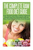 img - for The Complete Raw Food Diet Guide: Lose Weight Quickly, Achieve Optimal Health and Feel Energized with the Raw Food Diet and Raw Food Recipes book / textbook / text book