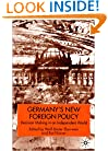 Germany's New Foreign Policy: Decision-Making in an Interdependent World (New Perspectives in German Studies)