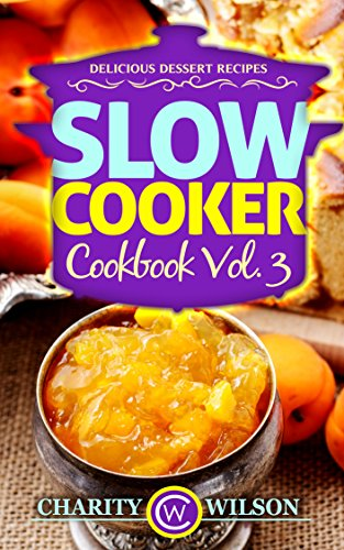 Free Kindle Book : SLOW COOKER COOKBOOK: Vol. 3 Delicious Dessert Recipes (Slow Cooker Recipes) (Health Wealth & Happiness Book 77)