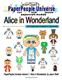 Jason Shelf Jason Shelf's PaperPeople Universe: Alice In Wonderland: Cut, Fold, and Paste Paper Figure Models: 1