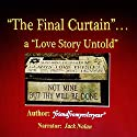 The Final Curtain: A Love Story Untold Audiobook by  friendfromyesteryear Narrated by Jack Nolan