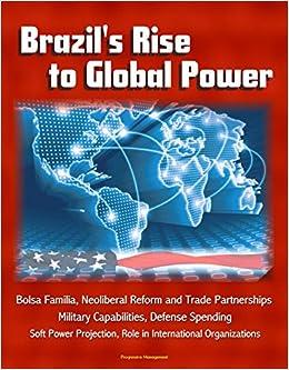 Brazil's Rise to Global Power - Bolsa Familia, Neoliberal Reform and