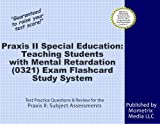 Praxis II Special Education: Teaching Students with Mental Retardation (0321) Exam Flashcard Study System: Praxis II Test Practice Questions & Review for the Praxis II: Subject Assessments