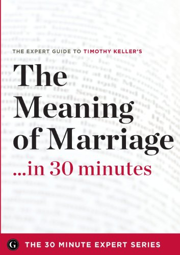 The Meaning of Marriage in 30 Minutes - The Expert Guide to Timothy Keller's Critically Acclaimed Book