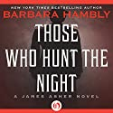 Those Who Hunt the Night: A James Asher Novel, Book 1 Audiobook by Barbara Hambly Narrated by Gildart Jackson