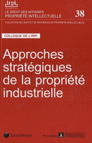 Approches stratégiques de la propriété industrielle - Tome 38
