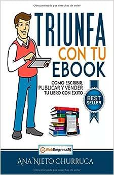 Triunfa Con Tu Ebook: Como Escribir, Publicar Y Vender Tu Libro Con Exito (Spanish Edition)