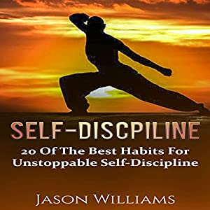 Self-Discipline: 20 of the Best Habits for Unstoppable Self-Discipline Audiobook
