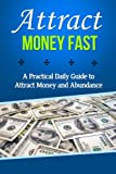 img - for Attract Money Fast: A Practical Daily Guide to Attract Money and Abundance (law of attraction, manifesting money, manifest money, attract wealth, manifest wealth, wealth and abundance,) book / textbook / text book