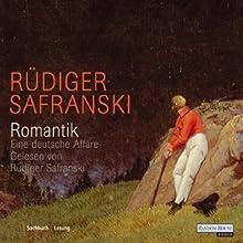 Romantik. Eine deutsche Affäre Hörbuch von Rüdiger Safranski Gesprochen von: Rüdiger Safranski