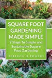 Square Foot Gardening Made Simple - 7 Steps To Simple and Sustainable Square Foot Gardening [Updated]