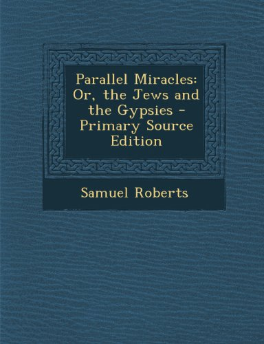 Parallel Miracles: Or, the Jews and the Gypsies - Primary Source Edition