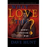 What Love is This?: Calvinism's Misrepresentation of Godby Dave Hunt