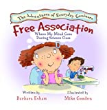 Free Association, Where My Mind Goes During Science Class (A Story About Attention. Distraction, and Creativity) (ADDitude Magazine Top 10 ADHD Books ... (The Adventures of Everyday Geniuses)