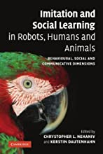 Imitation and Social Learning in Robots, Humans and Animals: Behavioural, Social and Communicative Dimensions