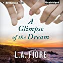 A Glimpse of the Dream (       UNABRIDGED) by L.A. Fiore Narrated by Cris Dukehart, Will Damron