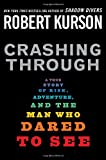 Crashing Through: A True Story of Risk, Adventure, and the Man Who Dared to See (1400063353) by Kurson, Robert