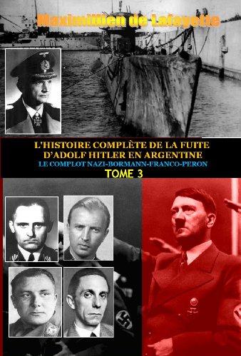 Maximillien de Lafayette - Tome 3. L'HISTOIRE COMPLÈTE DE LA FUITE D'ADOLF HITLER EN ARGENTINE: LE COMPLOT NAZI-BORMANN-FRANCO-PERON