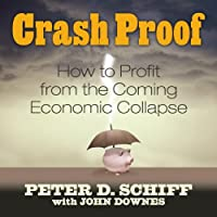 Crash Proof: How to Profit From the Coming Economic Collapse (       ungekürzt) von Peter D. Schiff Gesprochen von: Sean Pratt