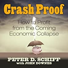 Crash Proof: How to Profit From the Coming Economic Collapse (       UNABRIDGED) by Peter D. Schiff Narrated by Sean Pratt